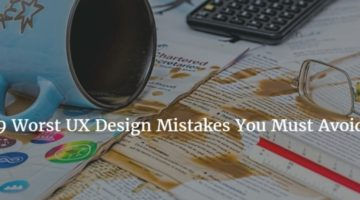 9 Worst UX Mistakes You Must Avoid