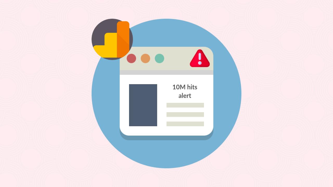 Google Analytics 10M hits alert